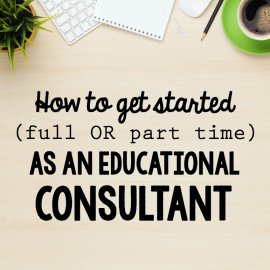 ery practical advice for anyone wanting to start doing educational consulting
